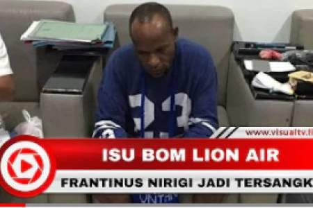 Isu Bom Lion Air, Frantinus Nirigi Ditetapkan sebagai Tersangka